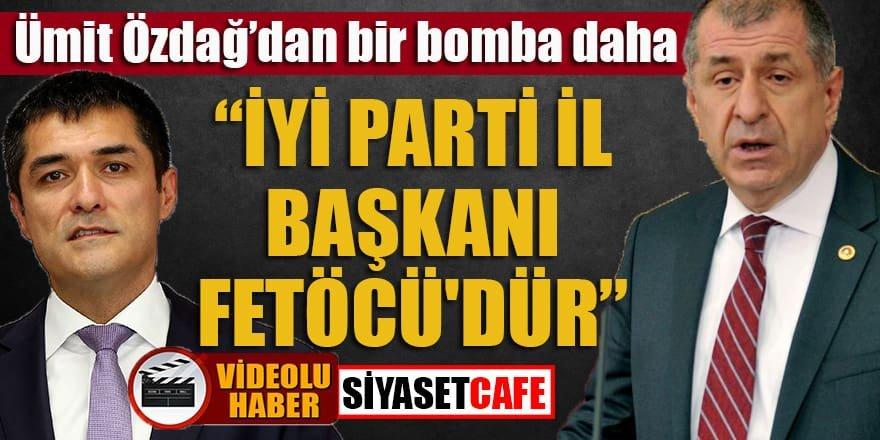 Ümit Özdağ'dan bir bomba daha: İyi Parti il başkanı Fetö'cüdür!