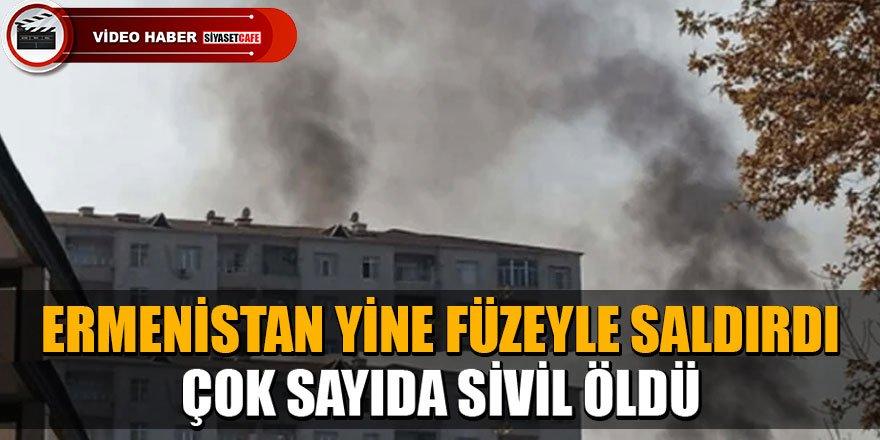 Ermenistan yine füzeyle saldırdı! Çok sayıda sivil öldü