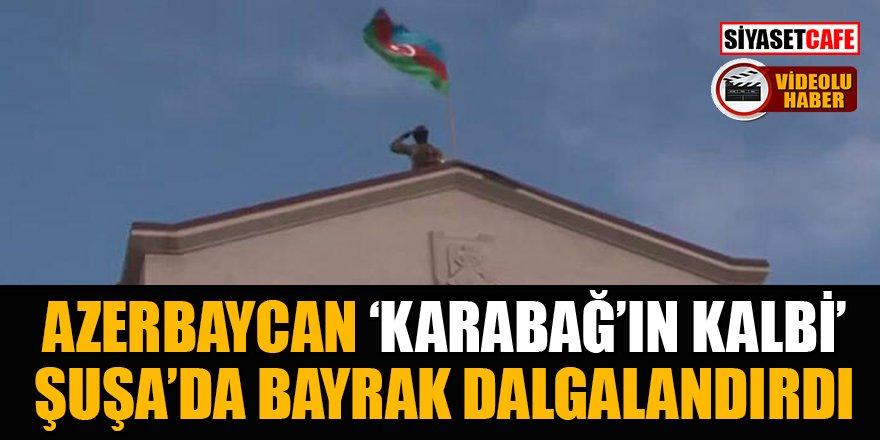 Azerbaycan ordusu, 'Karabağ'ın kalbi' Şuşa'da bayrak dalgalandırdı