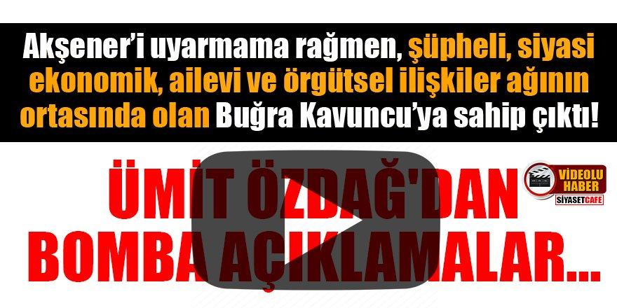 Ümit Özdağ: Akşener, Buğra Kavuncu'ya sahip çıktı