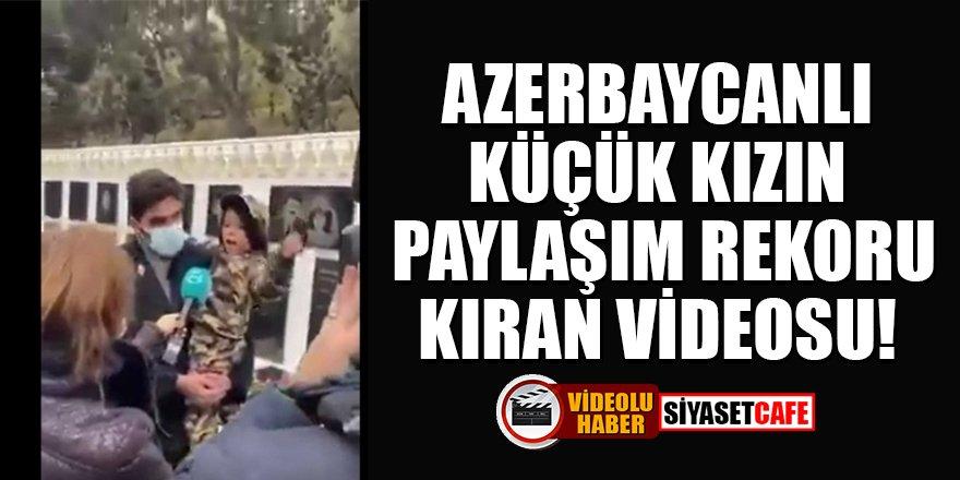Azerbaycanlı küçük kızın paylaşım rekoru kıran videosu