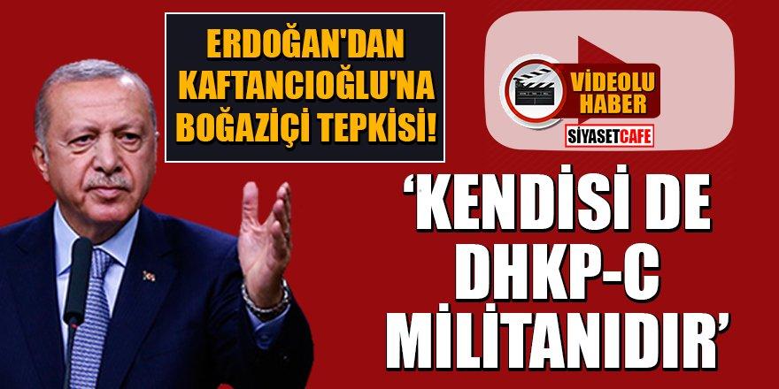 Erdoğan'dan Kaftancıoğlu'na Boğaziçi tepkisi: 'Kendisi de DHKP-C militanıdır'