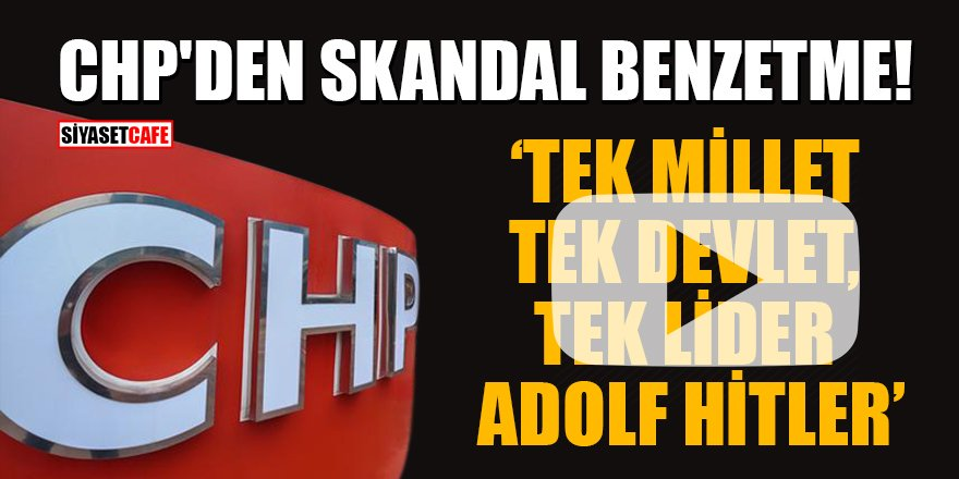 CHP'den skandal benzetme: 'Tek millet, tek devlet, tek lider Adolf Hitler'