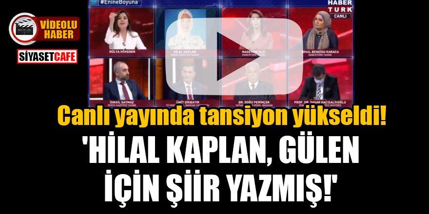 Canlı yayında tansiyon yükseldi! 'Hilal Kaplan, Gülen için şiir yazmış!'