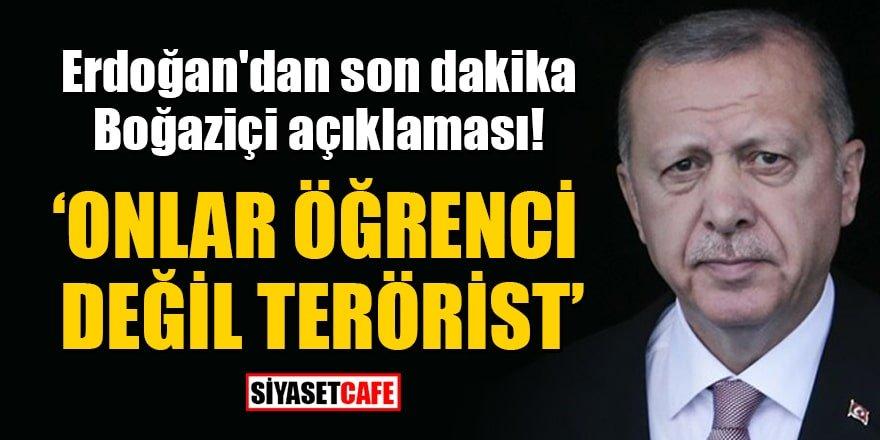 Erdoğan'dan Boğaziçi açıklaması: Onlar öğrenci değil terörist!