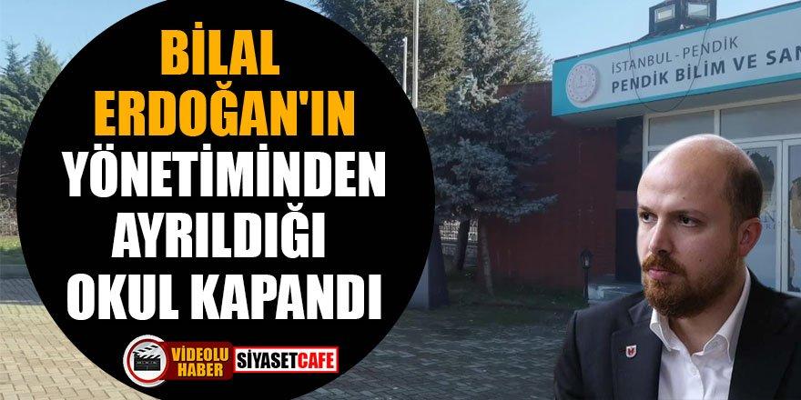 Bilal Erdoğan'ın yönetiminden ayrıldığı okul kapandı!