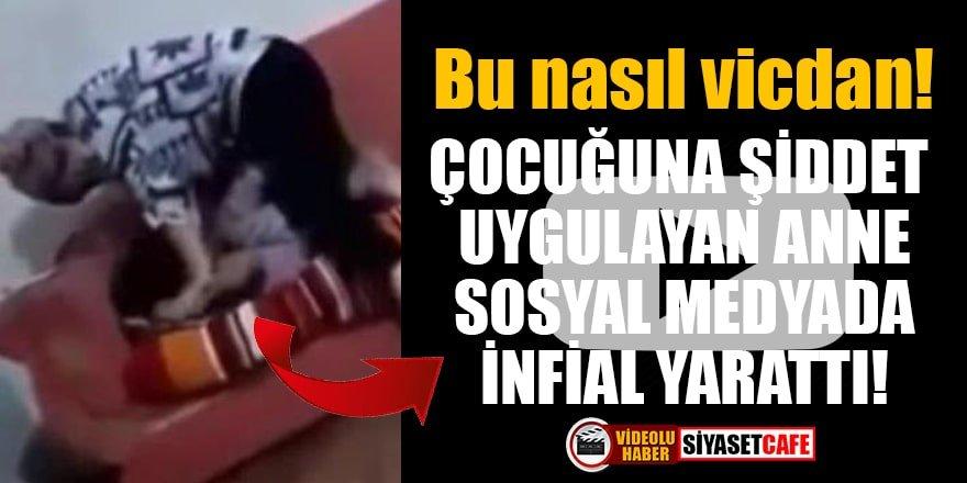 Çocuğuna şiddet uygulayan anne sosyal medyada infial yarattı