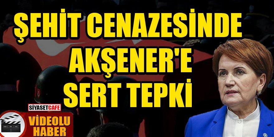 Şehit cenazesinde Akşener'e sert tepki -video-