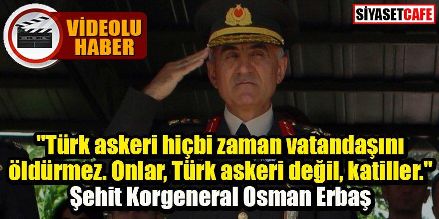 Şehit Korgeneral Osman Erbaş'ın o sözü gündeme düştü -video-