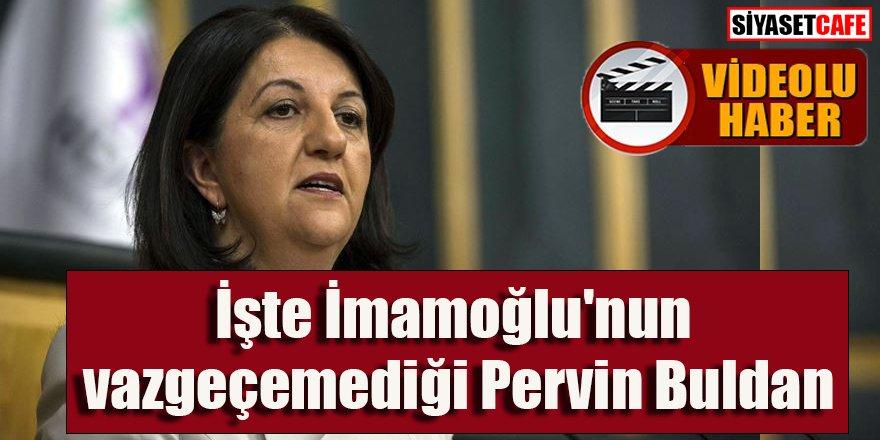 İşte İmamoğlu'nun vazgeçemediği Pervin Buldan -video-
