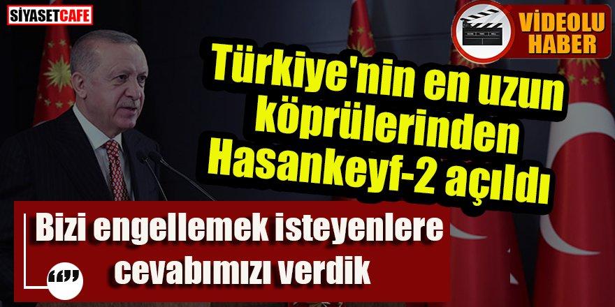 Erdoğan Hasankeyf-2 köprüsünün açılışını gerçekleştirdi