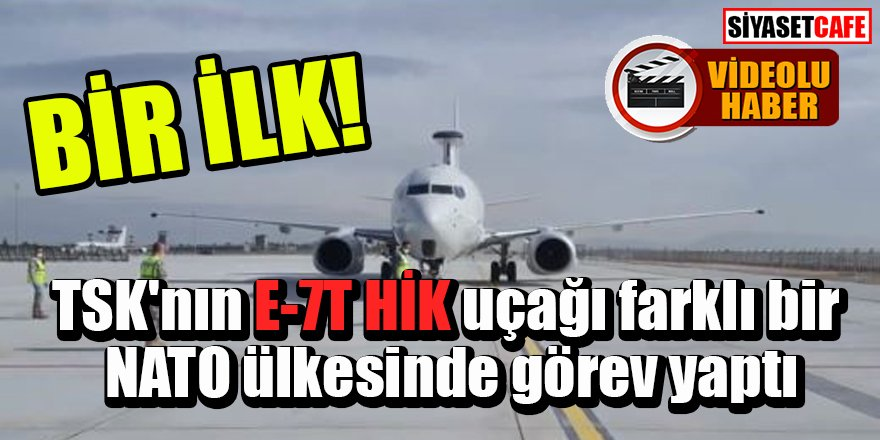 TSK'nın E-7T HİK uçağı ilk defa başka bir NATO ülkesi hava sahasında görevde