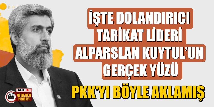 İşte dolandırıcı tarikat lideri Alparslan Kuytul'un gerçek yüzü! PKK'yı böyle aklamış