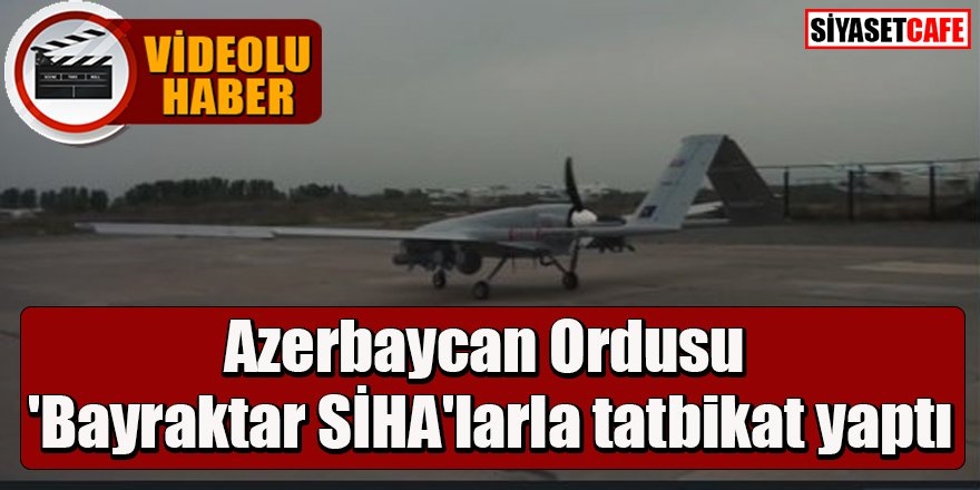 Azerbaycan Ordusu 'Bayraktar SİHA'larla tatbikat yaptı -video-