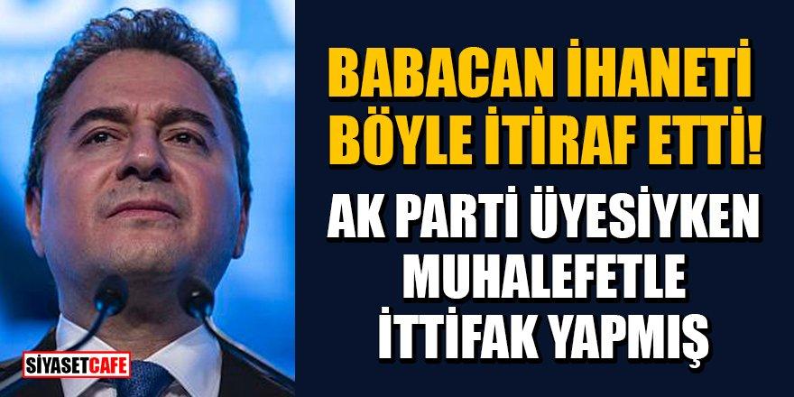 Babacan ihaneti böyle itiraf etti! AK Parti üyesiyken muhalefetle ittifak yapmış