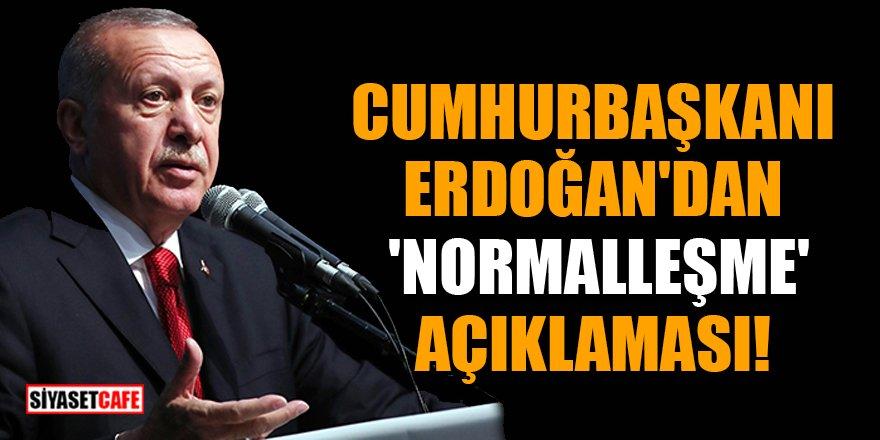 Cumhurbaşkanı Erdoğan'dan 'normalleşme' açıklaması!