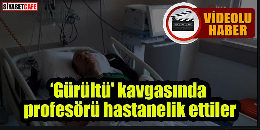 'Gürültü' kavgasında profesör hastanelik oldu