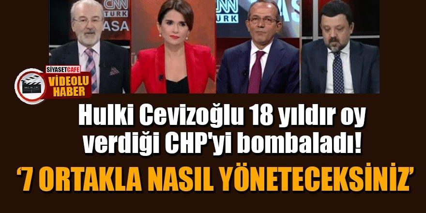 Hulki Cevizoğlu CHP'yi bombaladı:'7 ortakla nasıl yöneteceksiniz'