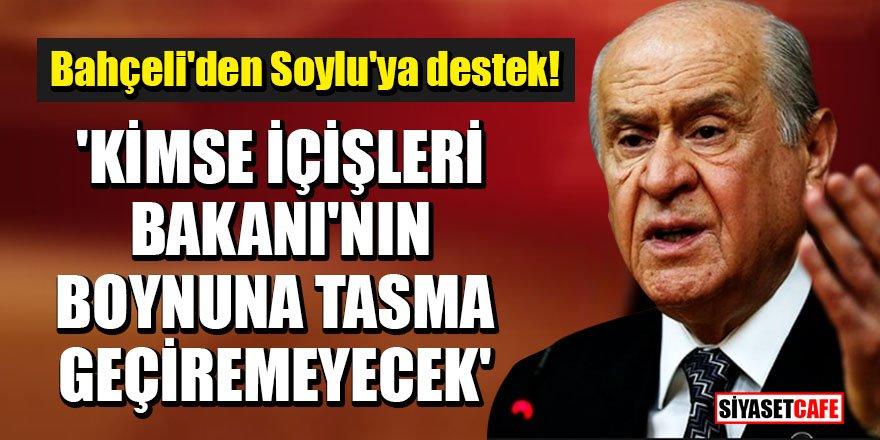 Bahçeli: 'Kimse İçişleri Bakanı'nın boynuna tasma geçiremeyecek'