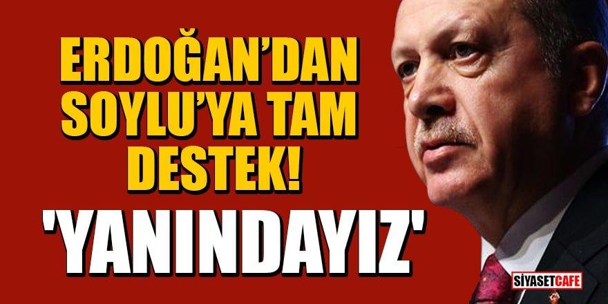 Erdoğan'dan Soylu'ya tam destek! 'Yanındayız'