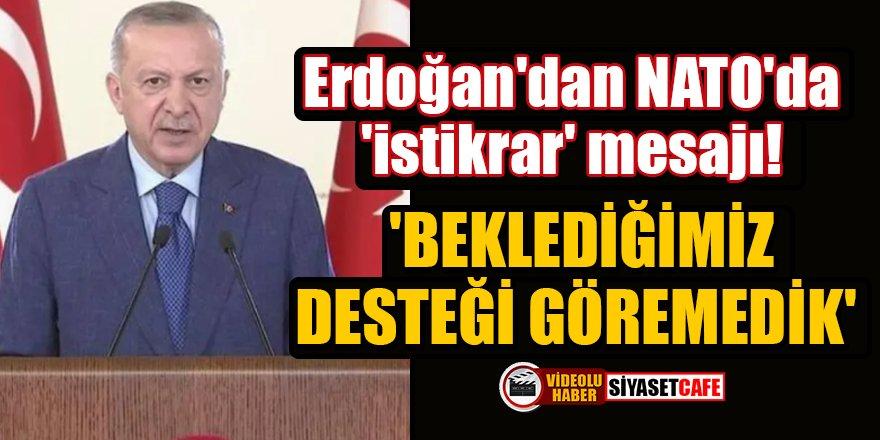 Erdoğan'dan NATO'da 'istikrar' mesajı! 'Beklediğimiz desteği göremedik'