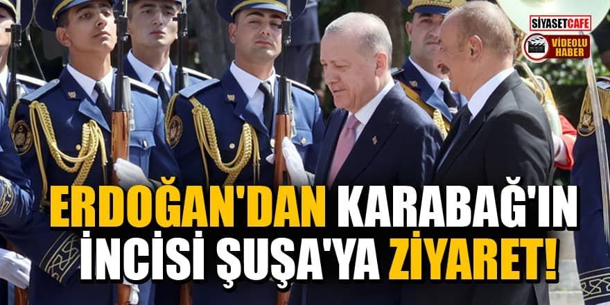 Erdoğan'dan Karabağ'ın İncisi Şuşa'ya ziyaret!