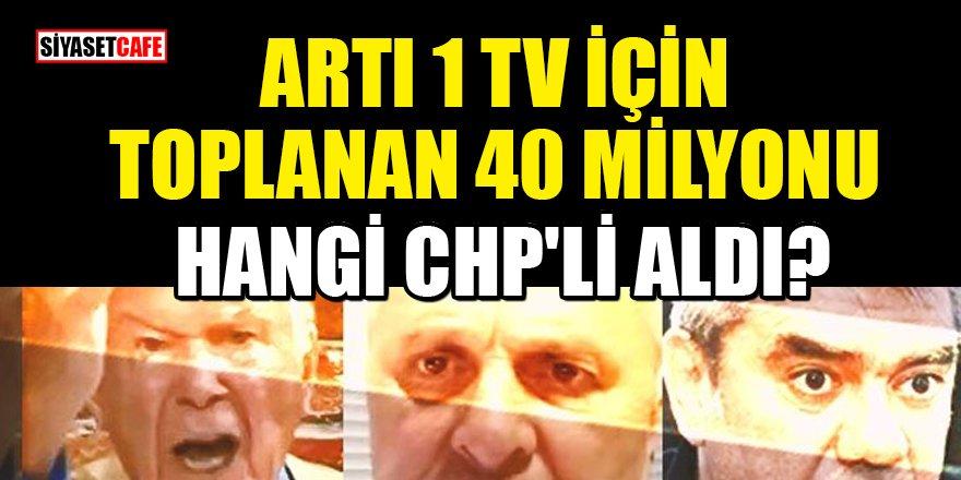 'CHP'li bir isim Artı 1 TV için toplanan 40 milyon lirayı yok etti' iddiası!