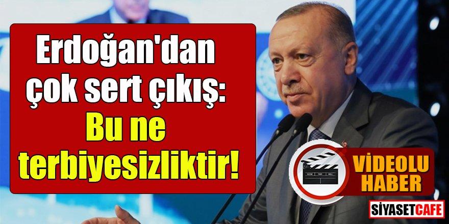Erdoğan'dan çok sert çıkış: Bu ne terbiyesizliktir!