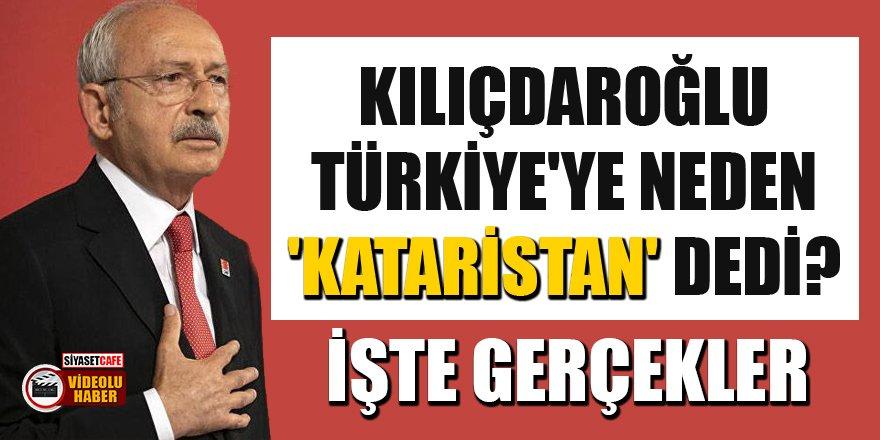 Kılıçdaroğlu, Türkiye'ye neden 'Kataristan' dedi? İşte gerçekler