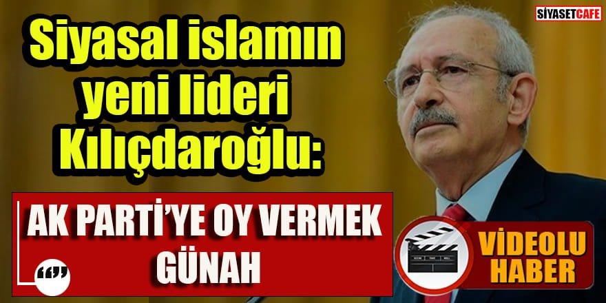 Kılıçdaroğlu: AK Parti'ye oy vermek günah