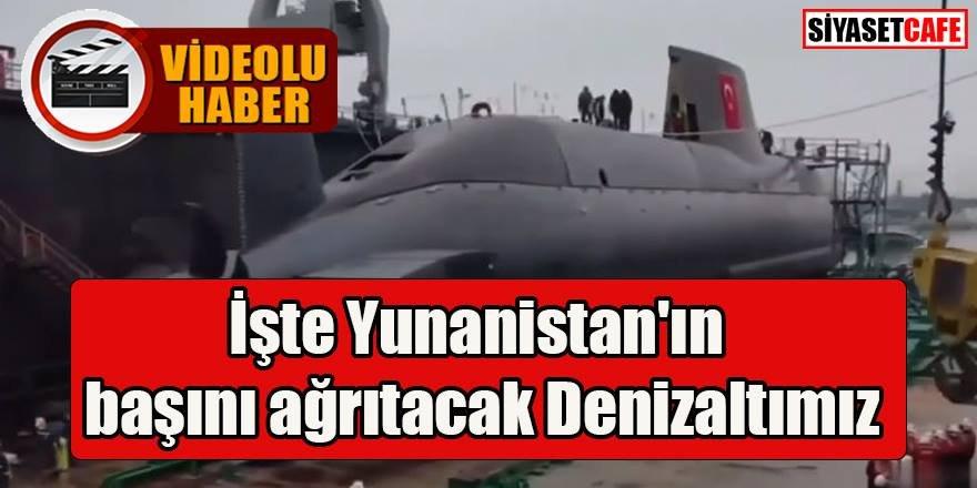 İşte Yunanistan'ın başını ağrıtacak denizaltımız