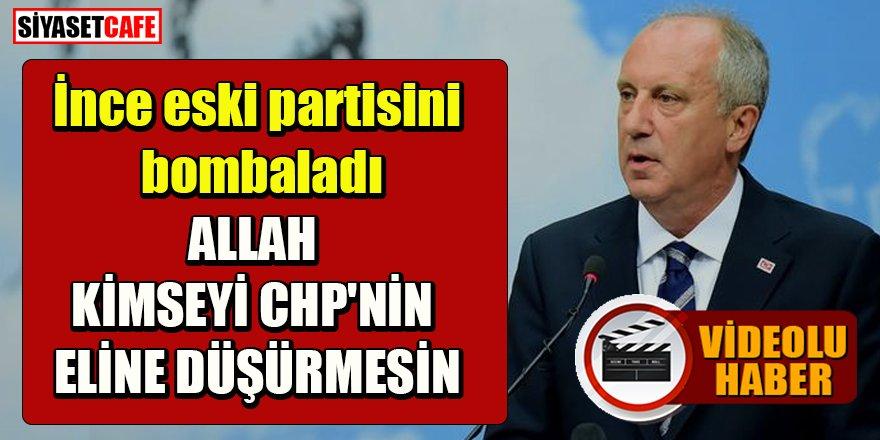 İnce CHP'yi bombaladı: Allah kimseyi bunların eline düşürmesin