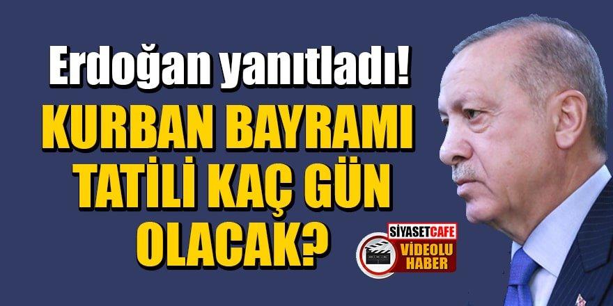 Erdoğan yanıtladı! Kurban Bayramı tatili kaç gün olacak?