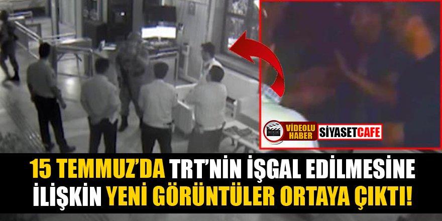 15 Temmuz gecesi TRT'nin işgal edilmesine ilişkin yeni görüntüler ortaya çıktı!