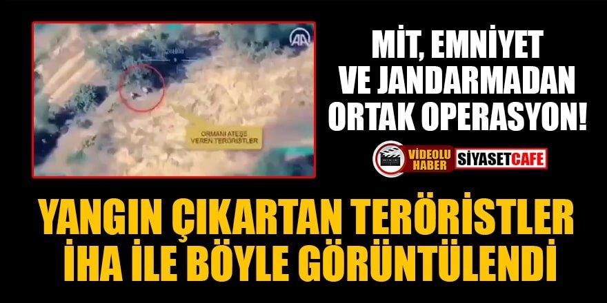 Orman yangını çıkartan PKK'lı teröristler İHA ile böyle görüntülendi!