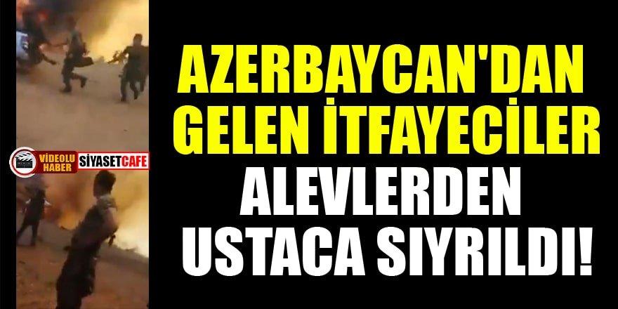 Azerbaycan'dan gelen itfaiyeciler alevlerden ustaca sıyrıldı!