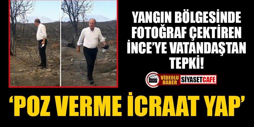 Yangın bölgesinde fotoğraf çektiren İnce'ye vatandaştan tepki!