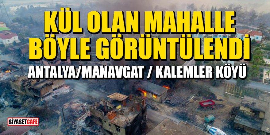 Manavgat'ın Kalemler mahallesinde yanan evler havadan görüntülendi