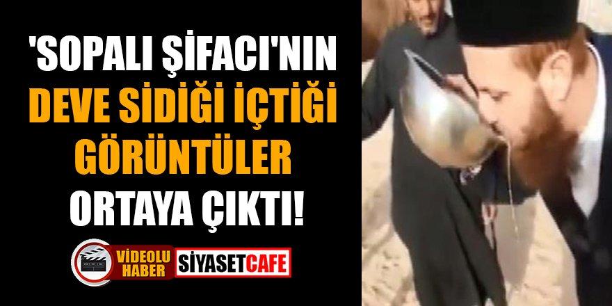 'Sopalı Şifacı'nın deve sidiği içtiği görüntüler ortaya çıktı!