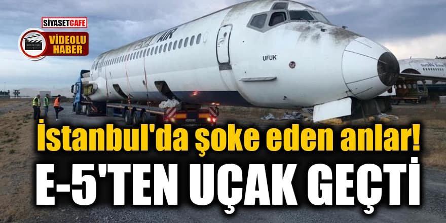 İstanbul'da şoke eden anlar! E-5'ten uçak geçti