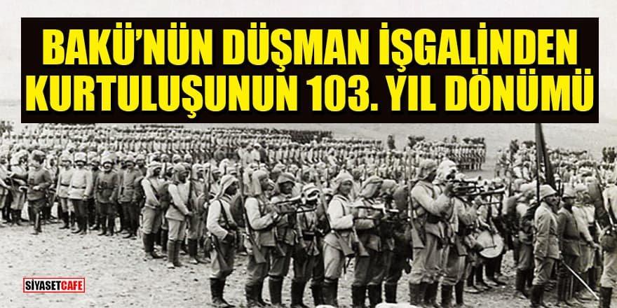 Bakü'nün kurtuluşunun üzerinden 103 yıl geçti