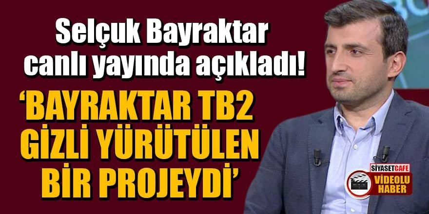 Selçuk Bayraktar: Bayraktar TB2 gizli yürütülen bir projeydi