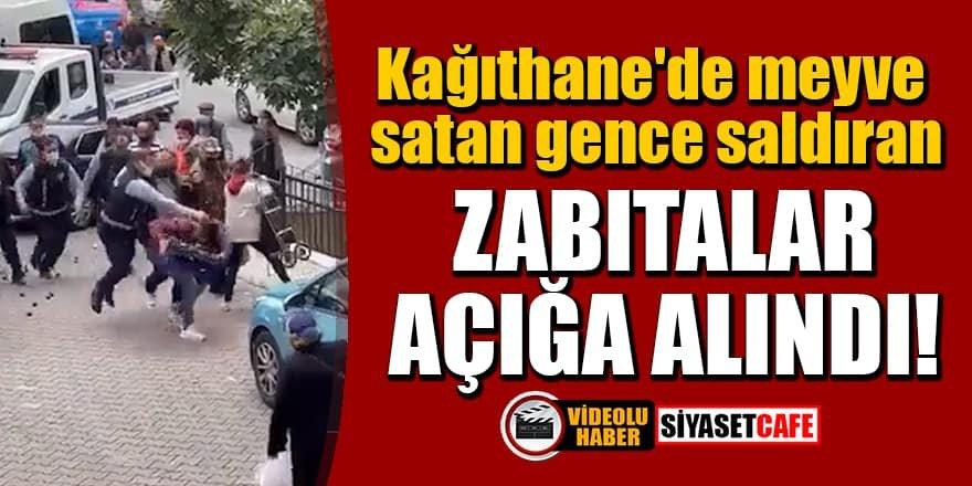 Kağıthane'de meyve satan gence saldıran zabıtalar açığa alındı!