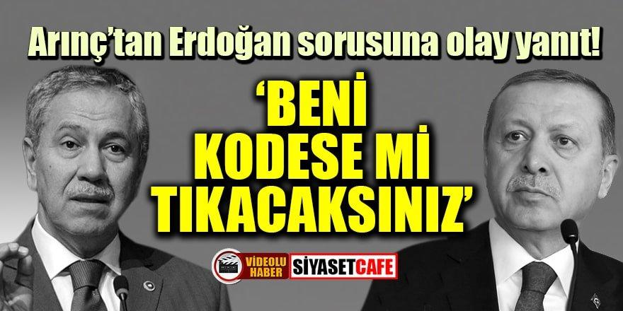 Arınç'tan Erdoğan sorusuna olay yanıt: Beni kodese mi tıkacaksınız