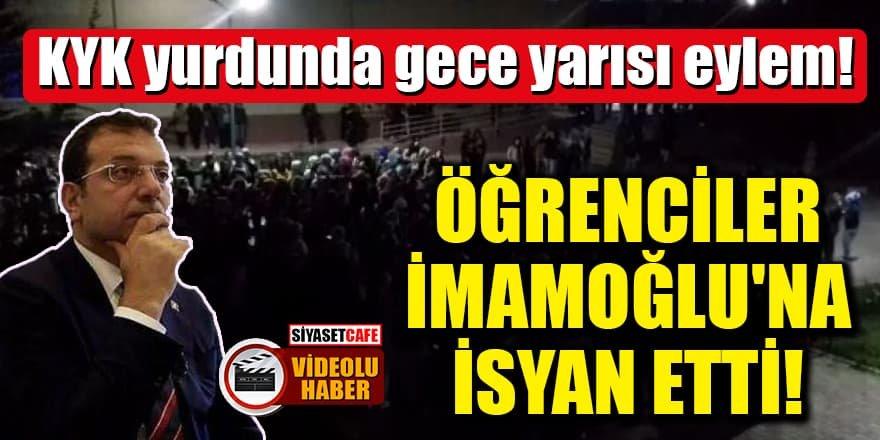 KYK yurdunda gece yarısı eylem! Öğrenciler İmamoğlu'na isyan etti