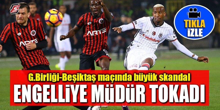 Gençlerbirliği-Beşiktaş maçında büyük skandal! Engelliye müdür tokadı