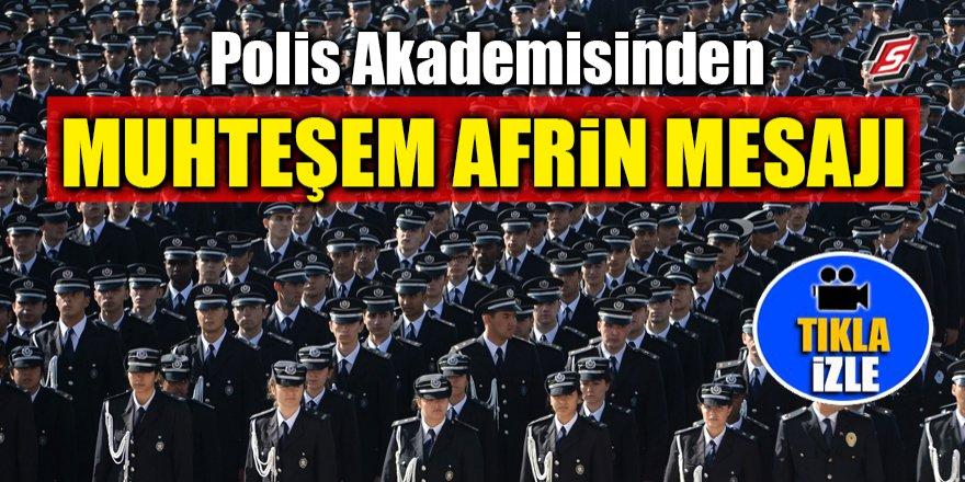 Polis Akademisinden muhteşem Afrin mesajı
