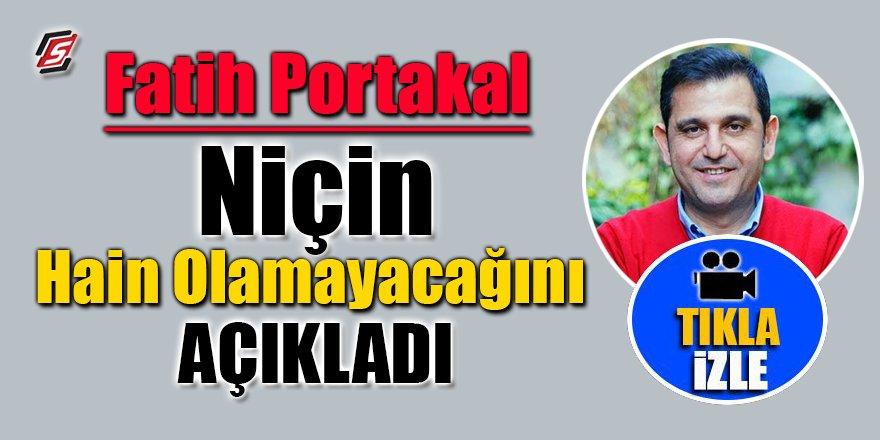 Fatih Portakal niçin hain olamayacağını açıkladı